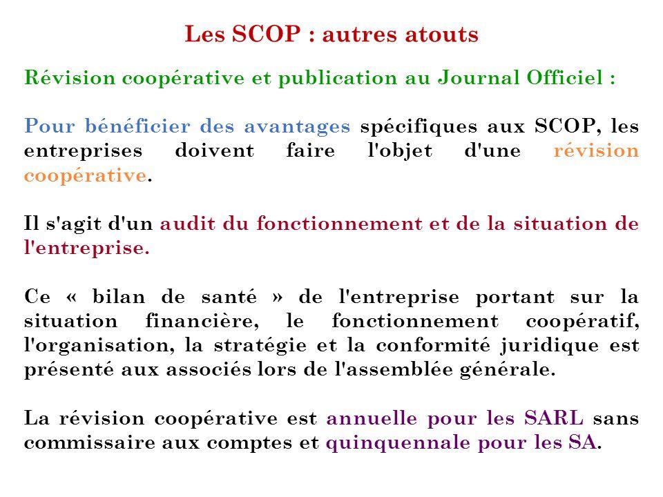 Les SCOP : autres atouts Révision coopérative et publication au Journal Officiel : Pour bénéficier des avantages spécifiques aux SCOP, les entreprises