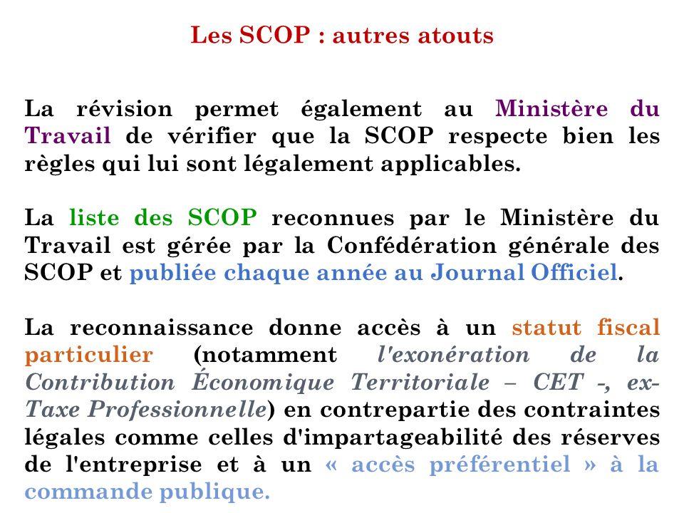 Les SCOP : autres atouts La révision permet également au Ministère du Travail de vérifier que la SCOP respecte bien les règles qui lui sont légalement