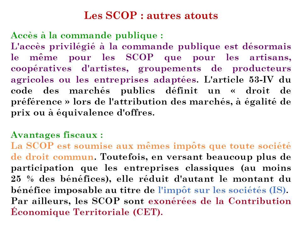 Les SCOP : autres atouts Accès à la commande publique : L'accès privilégié à la commande publique est désormais le même pour les SCOP que pour les art