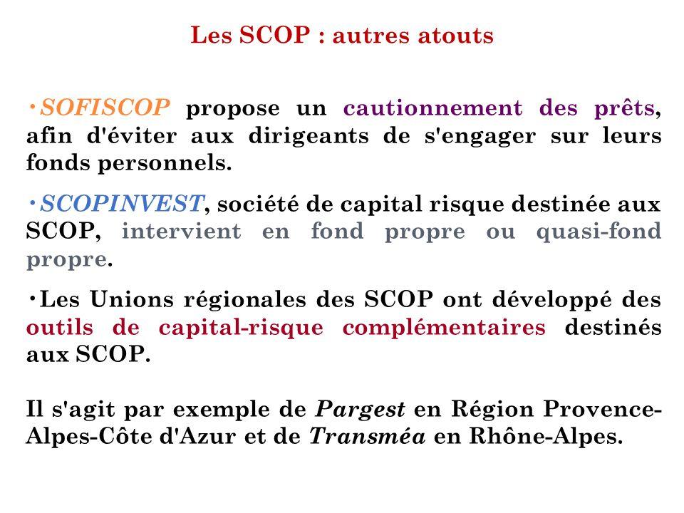 Les SCOP : autres atouts SOFISCOP propose un cautionnement des prêts, afin d'éviter aux dirigeants de s'engager sur leurs fonds personnels. SCOPINVEST