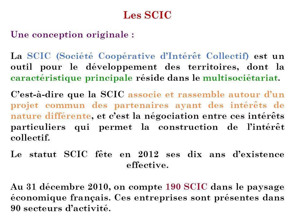 Les SCIC Une conception originale : La SCIC (Société Coopérative dIntérêt Collectif) est un outil pour le développement des territoires, dont la carac