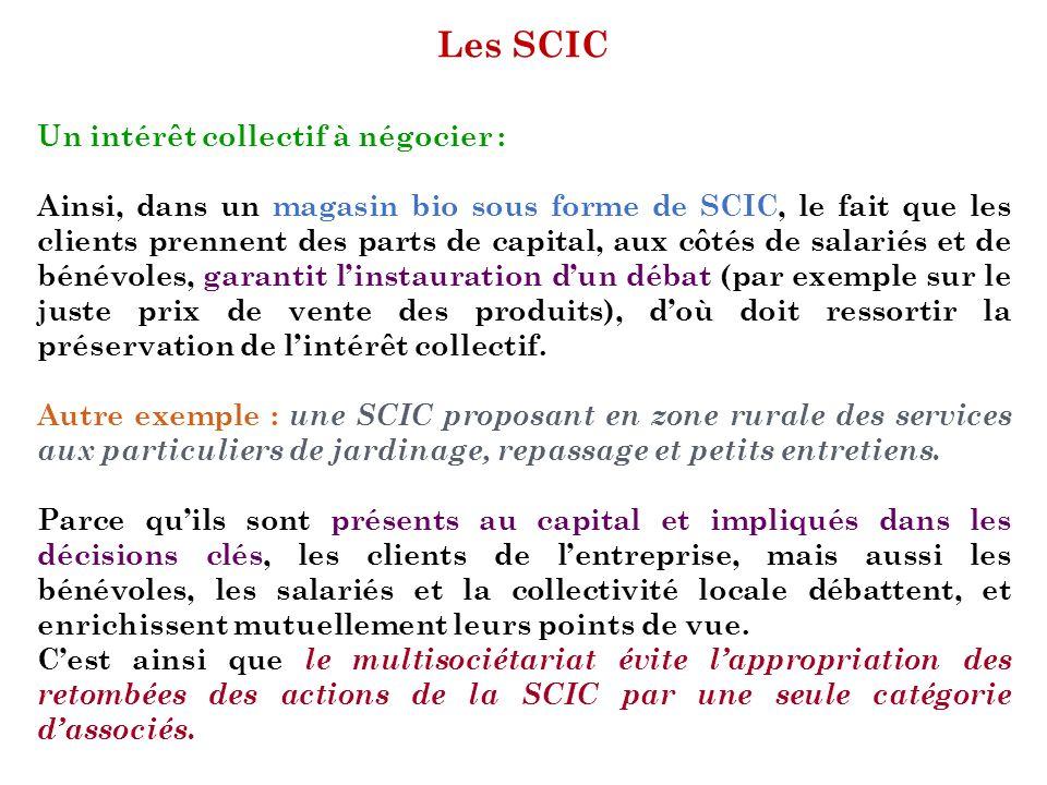 Les SCIC Un intérêt collectif à négocier : Ainsi, dans un magasin bio sous forme de SCIC, le fait que les clients prennent des parts de capital, aux c