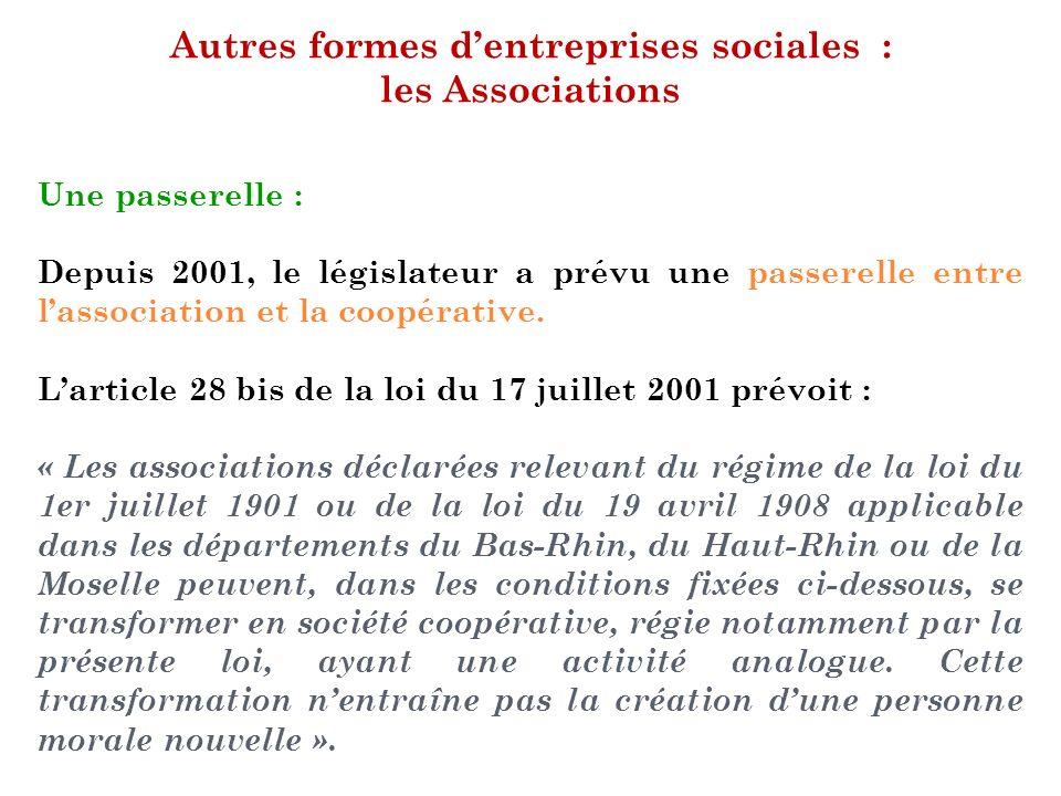 Autres formes dentreprises sociales : les Associations Une passerelle : Depuis 2001, le législateur a prévu une passerelle entre lassociation et la co