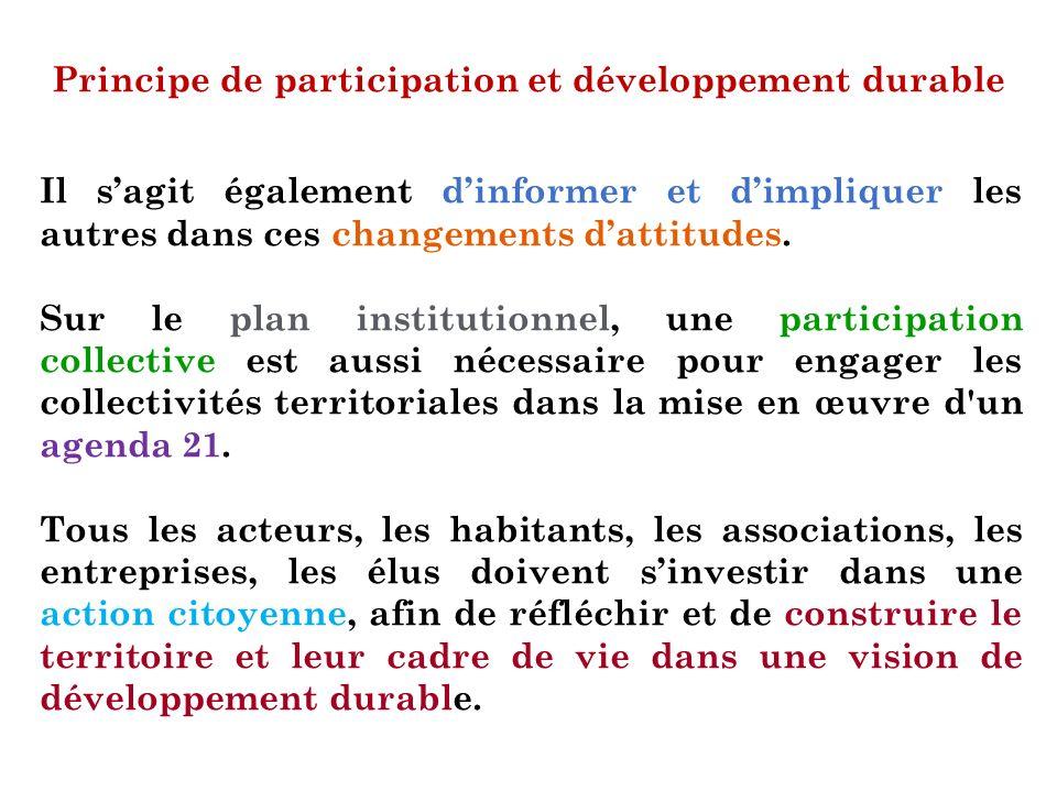 Principe de participation et développement durable Il sagit également dinformer et dimpliquer les autres dans ces changements dattitudes. Sur le plan