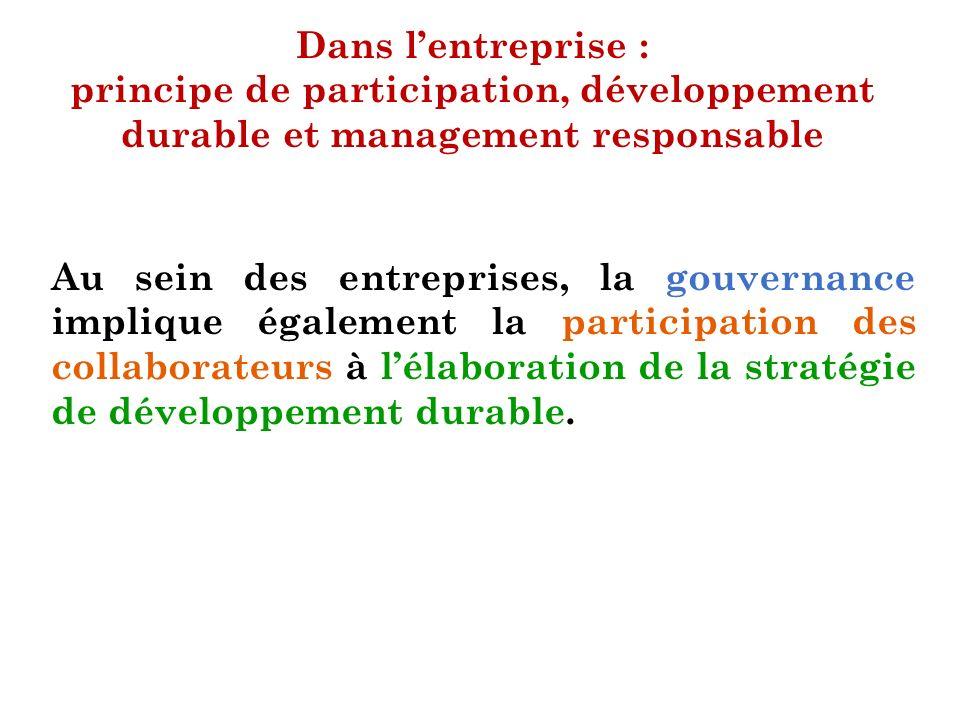 Dans lentreprise : principe de participation, développement durable et management responsable Au sein des entreprises, la gouvernance implique égaleme