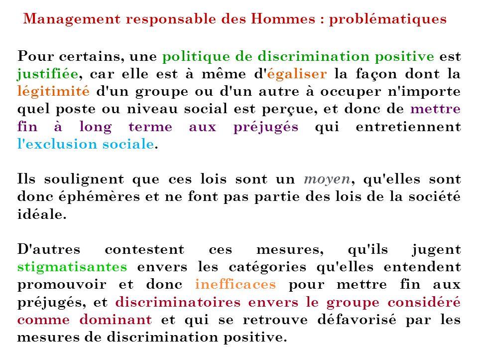 Management responsable des Hommes : problématiques Pour certains, une politique de discrimination positive est justifiée, car elle est à même d'égalis