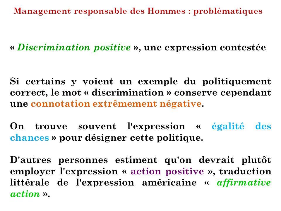 Management responsable des Hommes : problématiques « Discrimination positive », une expression contestée Si certains y voient un exemple du politiquem