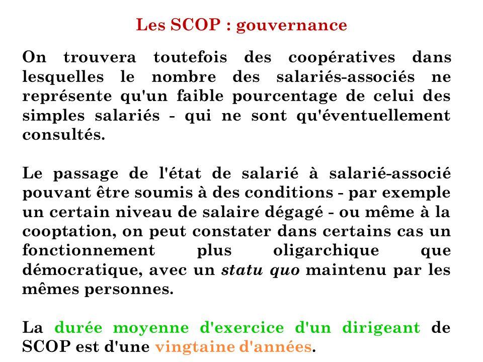 Les SCOP : gouvernance On trouvera toutefois des coopératives dans lesquelles le nombre des salariés-associés ne représente qu'un faible pourcentage d