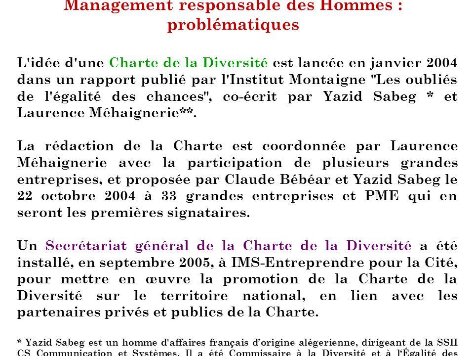 Management responsable des Hommes : problématiques L'idée d'une Charte de la Diversité est lancée en janvier 2004 dans un rapport publié par l'Institu