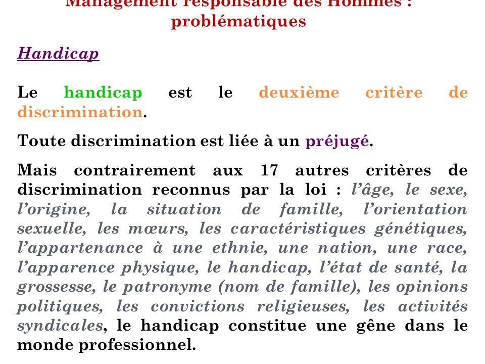 Management responsable des Hommes : problématiques Handicap Le handicap est le deuxième critère de discrimination. Toute discrimination est liée à un