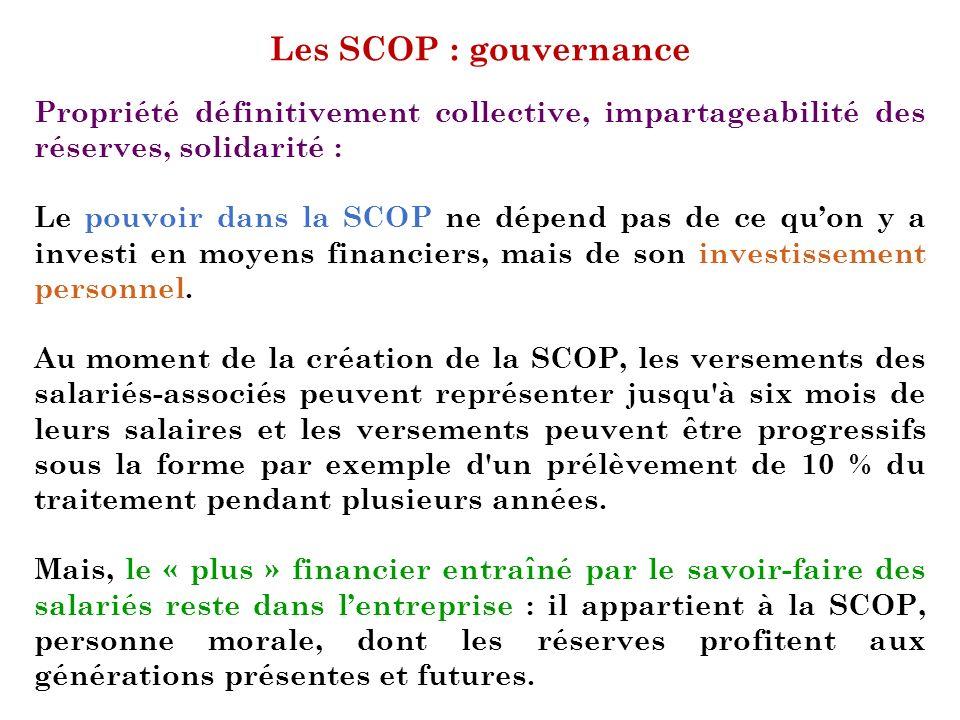 Les SCOP : gouvernance Propriété définitivement collective, impartageabilité des réserves, solidarité : Le pouvoir dans la SCOP ne dépend pas de ce qu