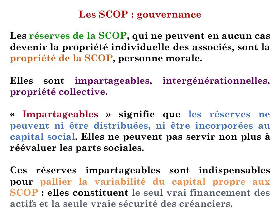Les SCOP : gouvernance Les réserves de la SCOP, qui ne peuvent en aucun cas devenir la propriété individuelle des associés, sont la propriété de la SC
