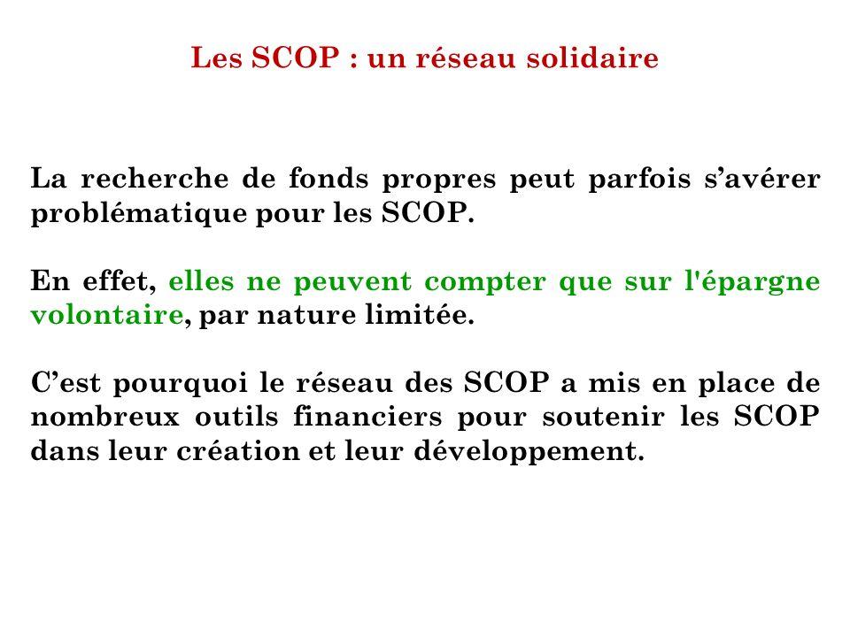Les SCOP : un réseau solidaire La recherche de fonds propres peut parfois savérer problématique pour les SCOP. En effet, elles ne peuvent compter que