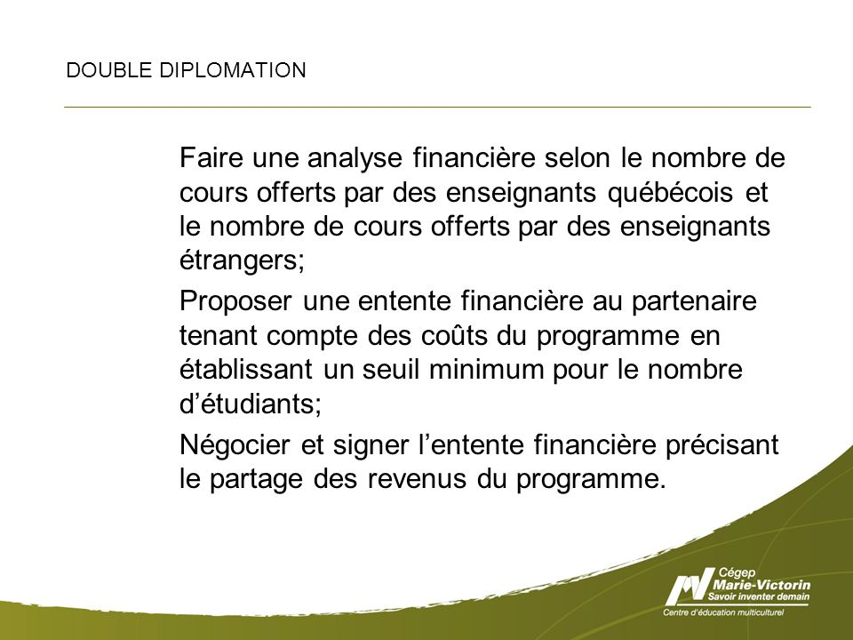 DOUBLE DIPLOMATION Faire une analyse financière selon le nombre de cours offerts par des enseignants québécois et le nombre de cours offerts par des e