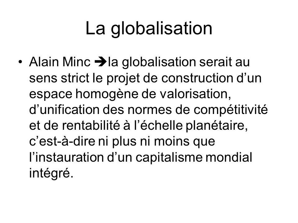 La globalisation Alain Minc la globalisation serait au sens strict le projet de construction dun espace homogène de valorisation, dunification des nor
