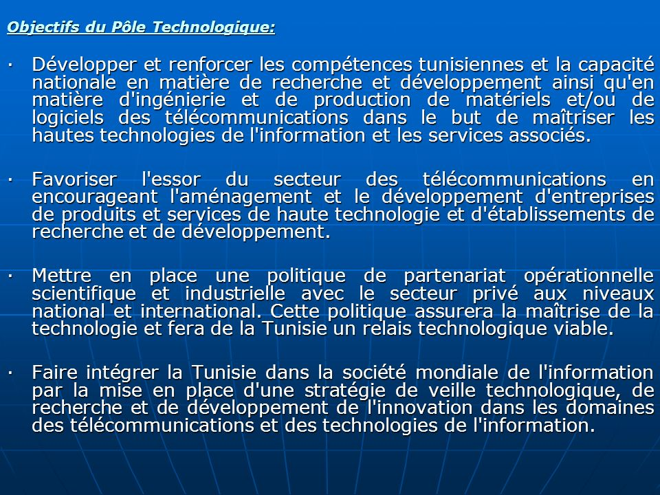 Objectifs du Pôle Technologique: ·Développer et renforcer les compétences tunisiennes et la capacité nationale en matière de recherche et développemen