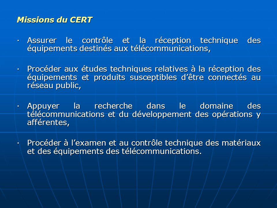 Missions du CERT ·Assurer le contrôle et la réception technique des équipements destinés aux télécommunications, ·Procéder aux études techniques relat