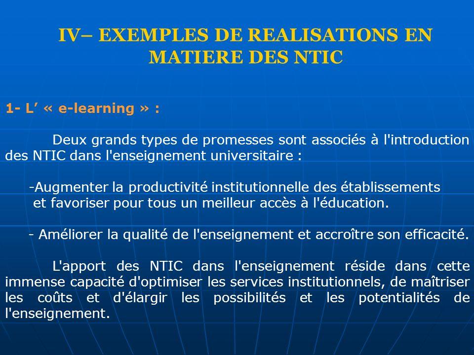 IV– EXEMPLES DE REALISATIONS EN MATIERE DES NTIC 1- L « e-learning » : Deux grands types de promesses sont associés à l'introduction des NTIC dans l'e