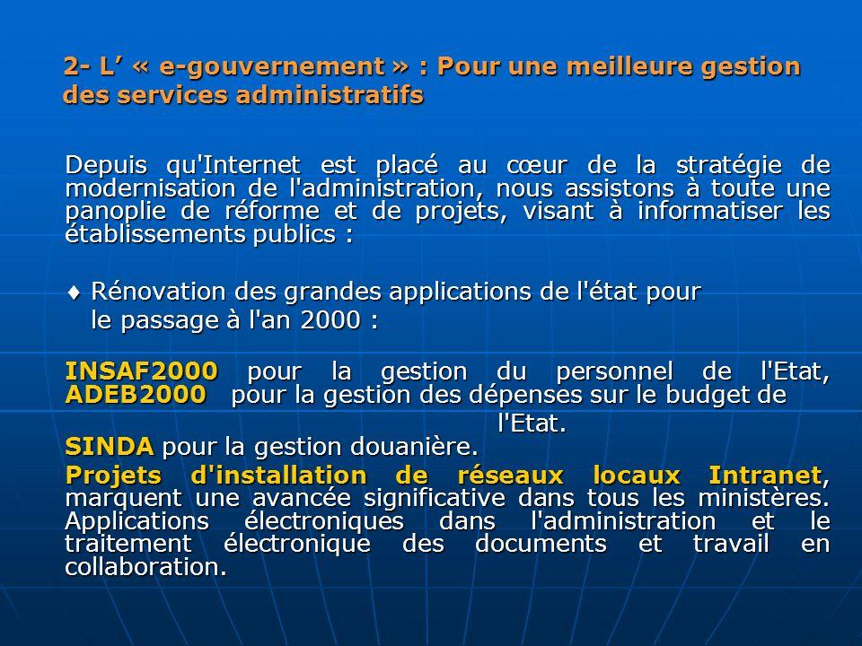 2- L « e-gouvernement » : Pour une meilleure gestion des services administratifs Depuis qu'Internet est placé au cœur de la stratégie de modernisation