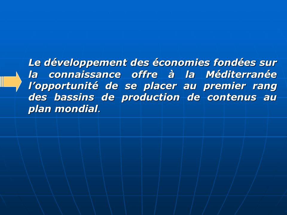 Le développement des économies fondées sur la connaissance offre à la Méditerranée lopportunité de se placer au premier rang des bassins de production
