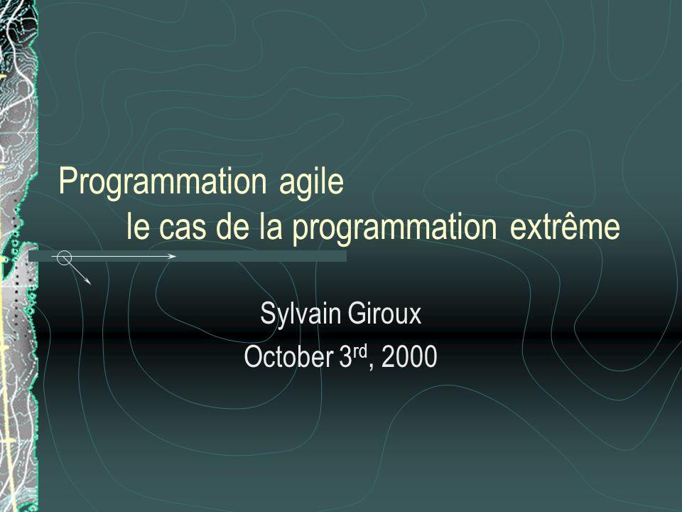Programmation agile le cas de la programmation extrême Sylvain Giroux October 3 rd, 2000
