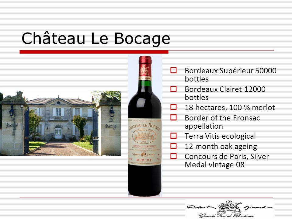 Château Le Bocage Bordeaux Supérieur 50000 bottles Bordeaux Clairet 12000 bottles 18 hectares, 100 % merlot Border of the Fronsac appellation Terra Vitis ecological 12 month oak ageing Concours de Paris, Silver Medal vintage 08