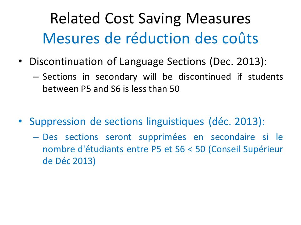 Related Cost Saving Measures Mesures de réduction des coûts Discontinuation of Language Sections (Dec. 2013): – Sections in secondary will be disconti