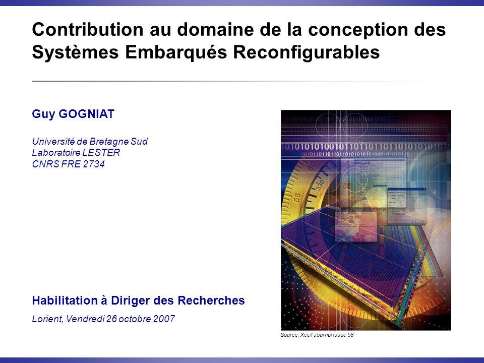 Contribution au domaine de la conception des Systèmes Embarqués Reconfigurables Guy GOGNIAT Université de Bretagne Sud Laboratoire LESTER CNRS FRE 273