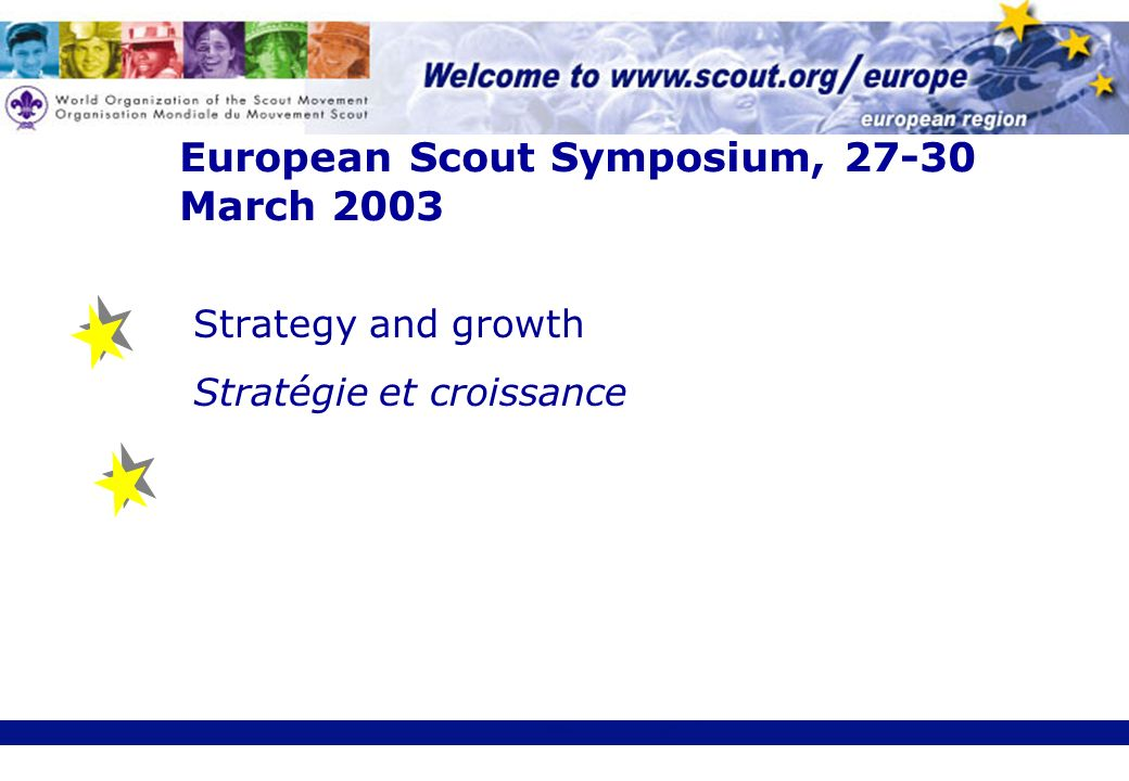European Scout Symposium, 27-30 March 2003 Strategy and growth Stratégie et croissance
