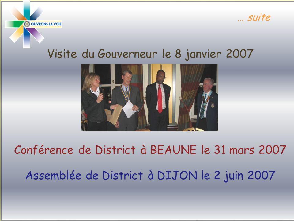 … suite Visite du Gouverneur le 8 janvier 2007 Conférence de District à BEAUNE le 31 mars 2007 Assemblée de District à DIJON le 2 juin 2007 … suite Visite du Gouverneur le 8 janvier 2007 Conférence de District à BEAUNE le 31 mars 2007 Assemblée de District à DIJON le 2 juin 2007
