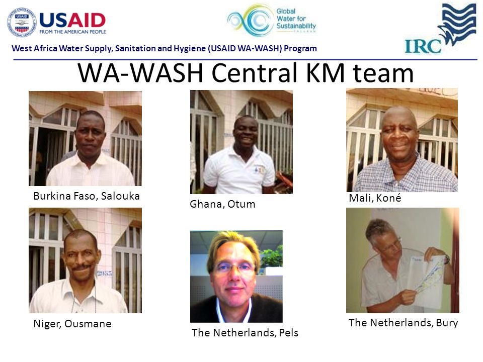 WA-WASH Central KM team Burkina Faso, Salouka Ghana, Otum Mali, Koné Niger, Ousmane The Netherlands, Bury The Netherlands, Pels West Africa Water Supp
