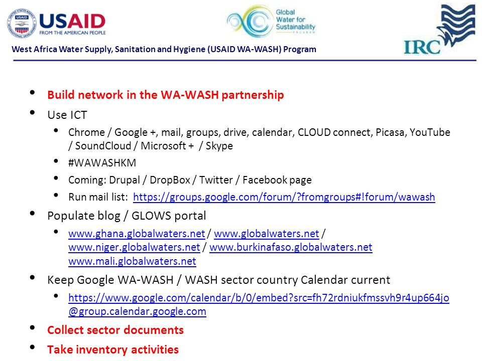 Build network in the WA-WASH partnership Use ICT Chrome / Google +, mail, groups, drive, calendar, CLOUD connect, Picasa, YouTube / SoundCloud / Micro