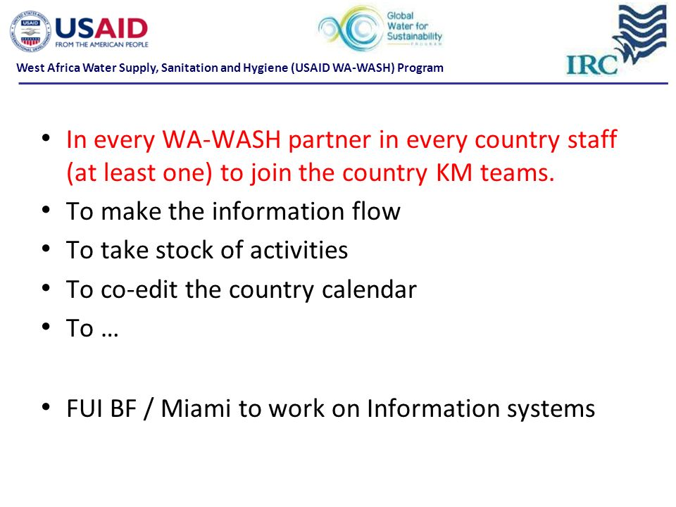 In every WA-WASH partner in every country staff (at least one) to join the country KM teams.