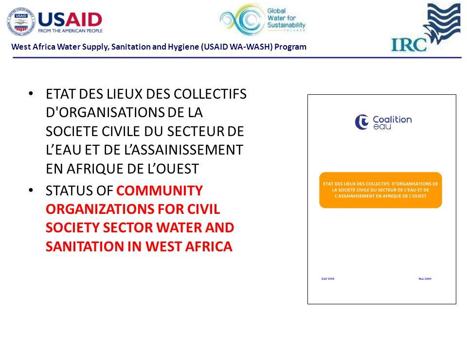 ETAT DES LIEUX DES COLLECTIFS D ORGANISATIONS DE LA SOCIETE CIVILE DU SECTEUR DE LEAU ET DE LASSAINISSEMENT EN AFRIQUE DE LOUEST STATUS OF COMMUNITY ORGANIZATIONS FOR CIVIL SOCIETY SECTOR WATER AND SANITATION IN WEST AFRICA West Africa Water Supply, Sanitation and Hygiene (USAID WA-WASH) Program