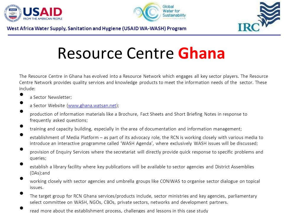 Resource Centre Ghana The Resource Centre in Ghana has evolved into a Resource Network which engages all key sector players. The Resource Centre Netwo