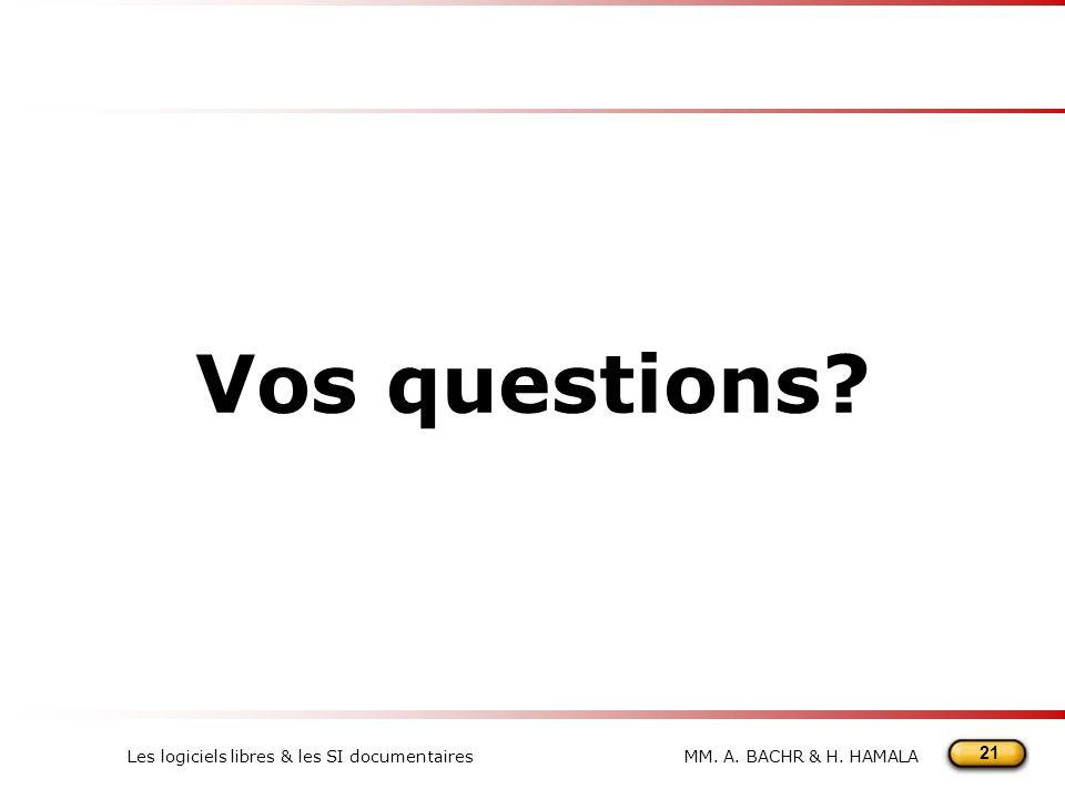 21 MM. A. BACHR & H. HAMALALes logiciels libres & les SI documentaires Vos questions?
