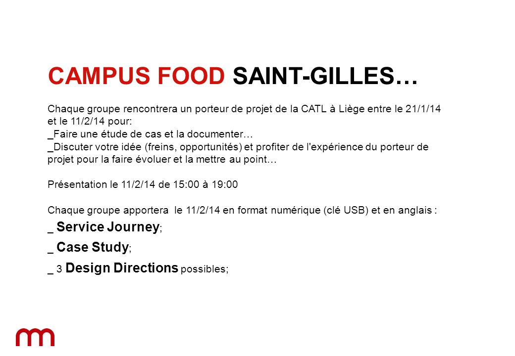 Service Journey: _10 slides with pictures and short captions explaining how the service/initiative/solution is working now… _Powerpoint or Open Office format _Using the template hereafter CAMPUS FOOD SAINT-GILLES SERVICE JOURNEY…
