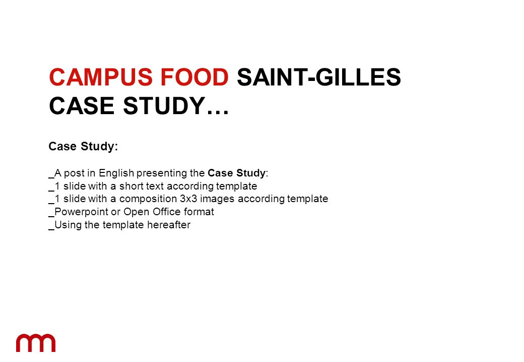 Case Study: _A post in English presenting the Case Study: _1 slide with a short text according template _1 slide with a composition 3x3 images according template _Powerpoint or Open Office format _Using the template hereafter CAMPUS FOOD SAINT-GILLES CASE STUDY…