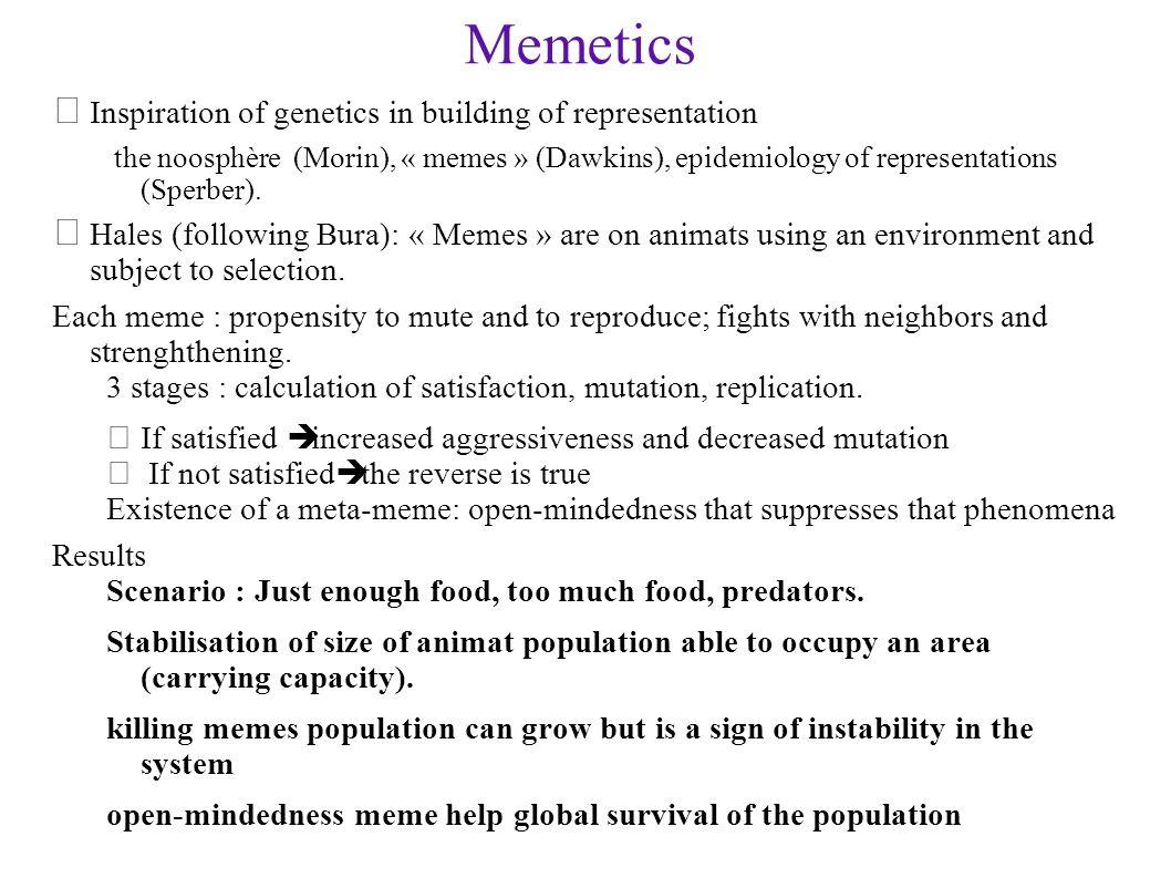 Memetics • Inspiration of genetics in building of representation the noosphère (Morin), « memes » (Dawkins), epidemiology of representations (Sperber)