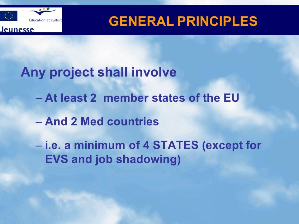 Any project shall involve –At least 2 member states of the EU –And 2 Med countries –i.e. a minimum of 4 STATES (except for EVS and job shadowing) GENE