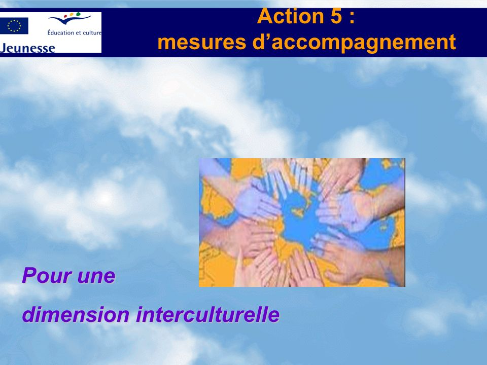 Action 5 : mesures daccompagnement Pour une dimension interculturelle