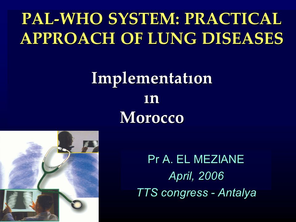 PAL-WHO SYSTEM: PRACTICAL APPROACH OF LUNG DISEASES Implementatıon ın Morocco Pr A.