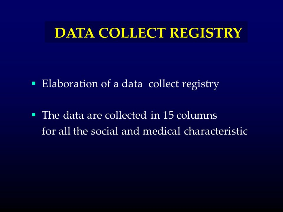 DATA COLLECT REGISTRY Elaboration of a data collect registry The data are collected in 15 columns for all the social and medical characteristic
