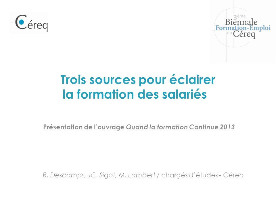 Trois sources pour éclairer la formation des salariés Présentation de louvrage Quand la formation Continue 2013 R.
