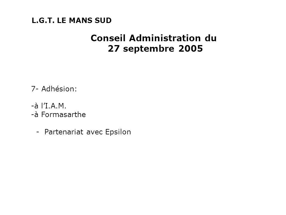 Conseil Administration du 27 septembre 2005 7- Adhésion: -à lI.A.M. -à Formasarthe - Partenariat avec Epsilon L.G.T. LE MANS SUD