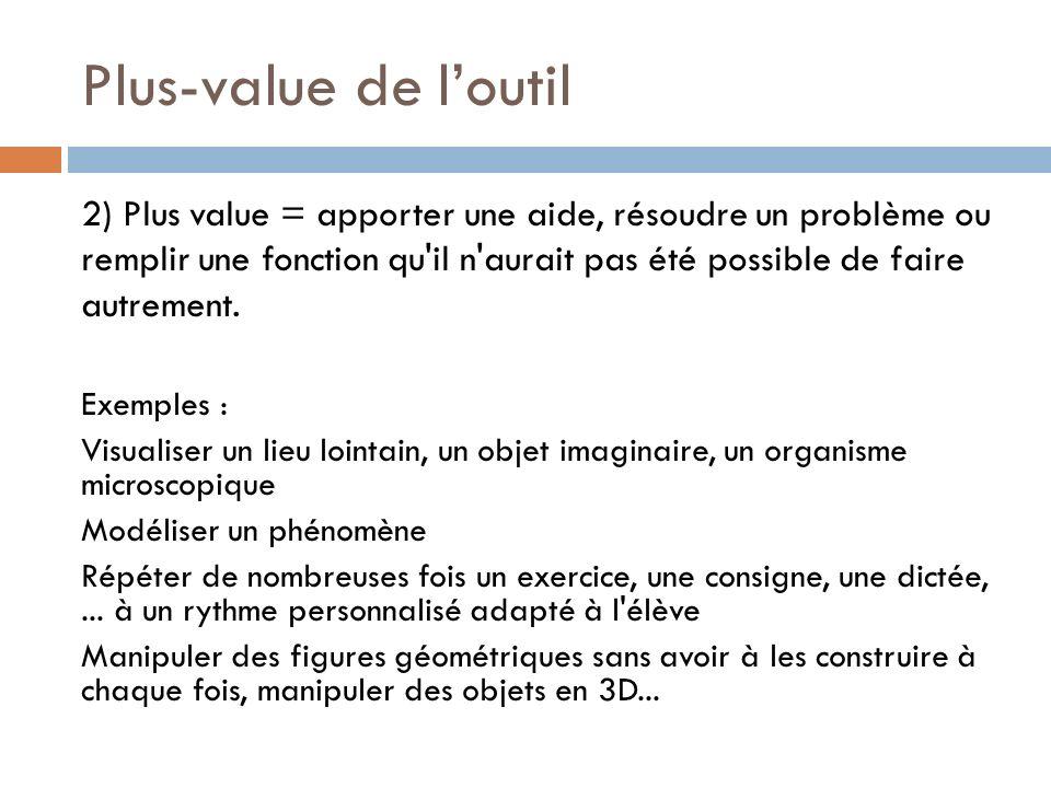 Plus-value de loutil 2) Plus value = apporter une aide, résoudre un problème ou remplir une fonction qu il n aurait pas été possible de faire autrement.
