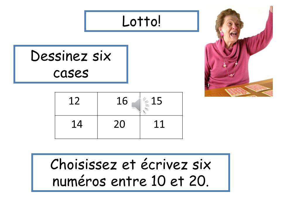 Lotto! Dessinez six cases 12 6 5 4 20 1 Choisissez et écrivez six numéros entre 1 et 20.