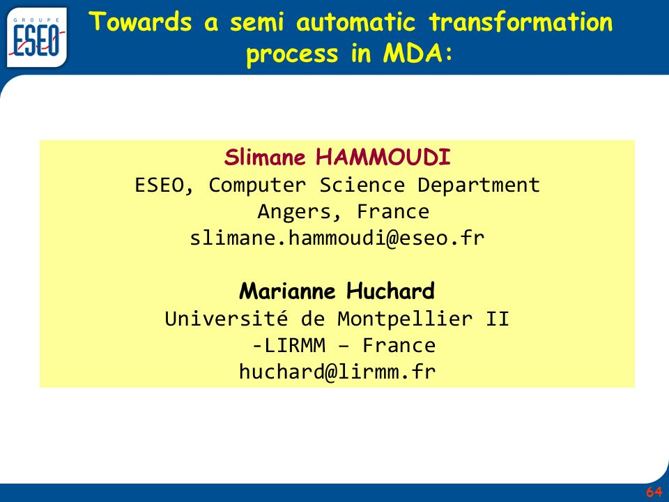 Towards a semi automatic transformation process in MDA: Slimane HAMMOUDI ESEO, Computer Science Department Angers, France slimane.hammoudi@eseo.fr Mar