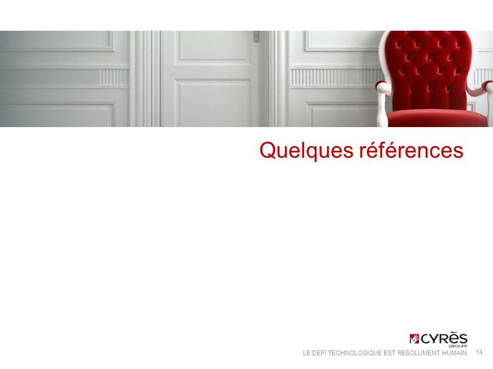 LE DEFI TECHNOLOGIQUE EST RESOLUMENT HUMAIN Références 15 Le Groupe Cyrès compte aujourdhui plus de 800 références clients dans ses domaines dexpertise.