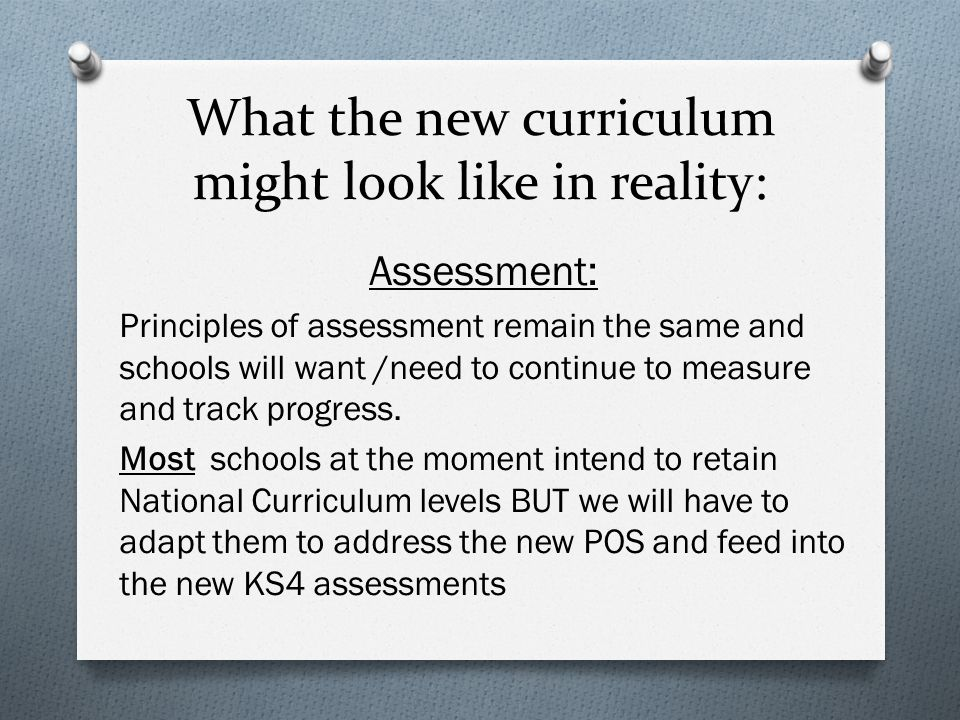 Assessment: Principles of assessment remain the same and schools will want /need to continue to measure and track progress.